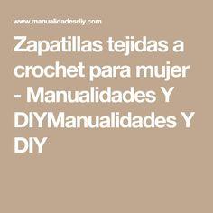 Zapatillas tejidas a crochet para mujer - Manualidades Y DIYManualidades Y DIY