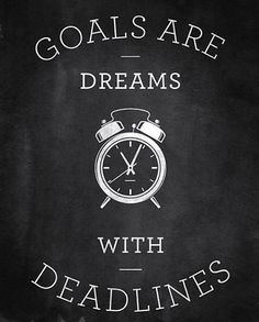 #Goals are #dreams with #deadlines