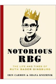 Notorious RBG: The Life and Times of Ruth Bader Ginsburg (Dey Street Books). By Irin Carmon and Shana Knizhnik.  October 27. The rise of Ruth Bader Ginsburg as an internet meme is one of those delightful phenomena that makes us think that technology might just have a killer sense of humor. The brilliant Supreme Court justice, staunch feminist, and Jewish grandmo….