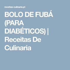 BOLO DE FUBÁ (PARA DIABÉTICOS) | Receitas De Culinaria