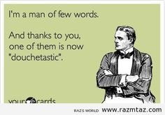 I AM A MAN OF FEW WORDS...THANKS TO YOU ..ONE OF THEM IS .... - http://www.razmtaz.com/i-am-a-man-of-few-words-thanks-to-you-one-of-them-is/