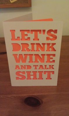 Let's Drink Wine and Talk Sh*t Greetings Card