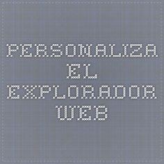 Personaliza el explorador Web