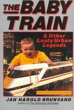 """""""The Baby Train and Other Lusty Urban Legends"""" av JH Brunvand"""