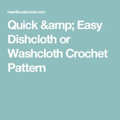Quick & Easy Dishcloth or Washcloth Crochet Pattern