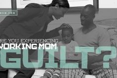 Are You Experiencing Working Mom Guilt