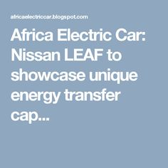 Africa Electric Car: Nissan LEAF to showcase unique energy transfer cap...