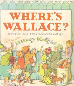 """Where's Wallace"" by Hilary Knight. This was one of my favorite books ever!  i still have my copy from childhood and read it to my son when he was little.  hilary knight went on to illustrate the eloise books, among others"