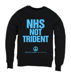 The government is in favour of replacing Trident at a cost of around £100 billion. This money would be enough to fully fund A&E services for 40 years.Our NHS Not Trident Sweatshirt has been designed exclusively for the CND by fashion designer and ethical campaigner Katharine Hamnett.Printed in the UK on premium 100% organic cotton made in an ethically accredited wind-powered factory.