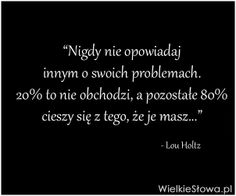 Nigdy nie opowiadaj innym o swoich problemach. Malboro, Funny Mems, Smart Quotes, Sad Love, Statements, Inspirational Thoughts, Motto, True Words, Quotations