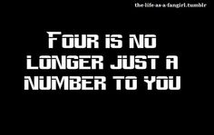 """Four is no longer just a number to you."" Nope! Every time I head ""four"" I'm like ""Wait, what?! Number Four... John Smith... I Am Number Four!"" I love the Lorien Legacies series!"