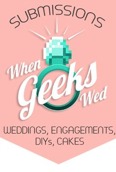 When Geeks Wed | A fun blog of inspiring articles, interviews, real wedding photos, recipes and DIY projects all to help you plan the wedding of your geeky dreams