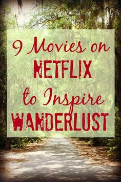 9 Movies on #Netflix to inspire #wanderlust Start your adventures at home!