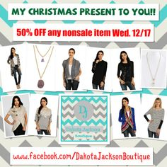 Choose any nonsale item 50% OFF TODAY, Wed. 12/17!!! My Christmas present to all my DJB ladies!! :) REPIN to share!! :) www.facebook.com/DakotaJacksonBoutique