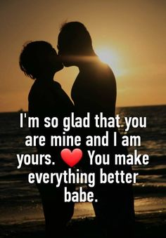 """Someone from El Dorado, Kansas, US posted a whisper, which reads """"I'm so glad that you are mine and I am yours. ❤ You make everything better babe. You Are Mine Quotes, Love Life Quotes, Love Quotes For Her, Love Yourself Quotes, Love Notes To Your Boyfriend, Love Messages For Husband, Romantic Quotes For Girlfriend, Love Quotes For Him Romantic, Relationship Fighting Quotes"""