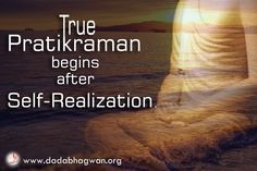 Do you know that Once you attain the enlightened vision and replace your illusion with the correct vision only then will you be able to do realpratikraman  To know more visit: http://goo.gl/Sd2vAi