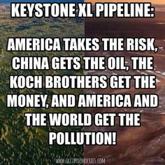 KEYSTONE XL PIPELINE: America takes the risk, China gets the oil, the Koch brothers get the money, and America and the world get the pollution!