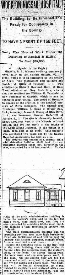 1900 -- Mineola -- Article from Brooklyn Daily Eagle January 7, 1900 on progress of construction of new Nassau Hospital in Mineola that opened that summer.  Now the Winthrop University Hospital. From fultonhistory.com