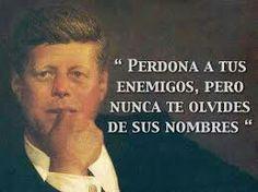 """""""Perdona a tus enemigos, pero nunca olvides sus nombres"""". John F. Kennedy: (1917-1963). #RealBeatle5_"""