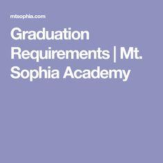 Graduation Requirements | Mt. Sophia Academy High School Credits, Graduation, Moving On, College Graduation, Prom