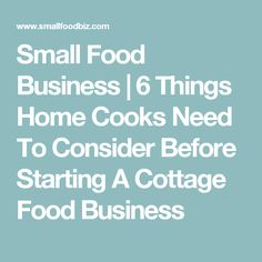 Small Food Business | 6 Things Home Cooks Need To Consider Before Starting A Cottage Food Business