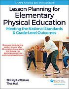 Lesson planning for elementary physical education : meeting the national standards & grade-level outcomes