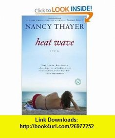 Heat Wave A Novel (9780345518323) Nancy Thayer , ISBN-10: 0345518322  , ISBN-13: 978-0345518323 ,  , tutorials , pdf , ebook , torrent , downloads , rapidshare , filesonic , hotfile , megaupload , fileserve