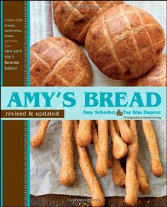 Amy's Bread, Revised and Updated: Artisan-style breads, sandwiches, pizzas, and more from New York City's favorite bakery by Amy Scherber