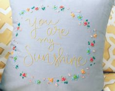 Hand embroidered pillow cover . you are my sunshine . pillow quote . house…