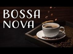 Coffee Bossa Nova - Elegant Bossa Nova JAZZ Music For Morning,Work,Study - YouTube
