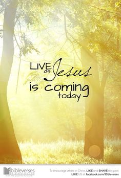 Live as Jesus is coming today