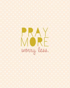 Pray More Worry Less Free Printable