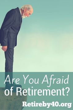 Are you afraid of retirement? You can overcome your fear by preparing for retirement now.