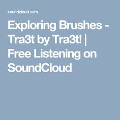 Exploring Brushes - Tra3t by Tra3t! | Free Listening on SoundCloud