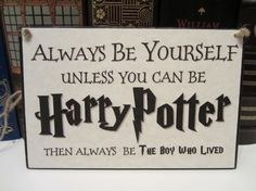 Large Craft Sign - Harry Potter Inspired - Always Be Yourself Unless You Can Be Harry Potter Then Always Be The Boy Who Lived on Etsy, $6.95