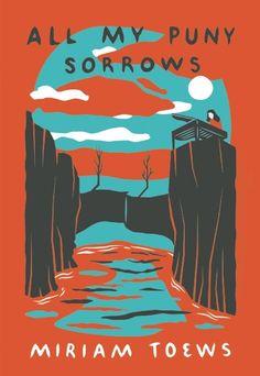 All My Puny Sorrows by Miriam Toews 11/14