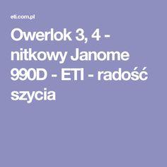 Owerlok 3, 4 - nitkowy Janome 990D - ETI - radość szycia