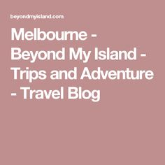 The best thing about Melbourne, without any doubt, is that people come here from all over the world. Everyone always has some incredible story to tell. Adventure Travel, Melbourne, Trips, The Incredibles, Island, Blog, Viajes, Adventure Trips, Traveling