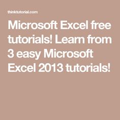 Microsoft Excel free tutorials! Learn from 3 easy Microsoft Excel 2013 tutorials!
