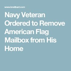 A retired Navy veteran in Florida has been ordered by a homeowners association to remove his American Flag mailbox from his home. Donald Trump News, Navy Veteran, Big Government, Mailbox, American Flag, How To Remove, Politics, American Flag Apparel