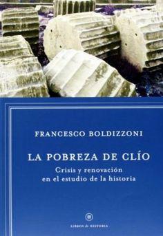 La pobreza de Clío : [crisis y renovación en el estudio de la historia], 2013   http://absysnet.bbtk.ull.es/cgi-bin/abnetopac01?TITN=508590