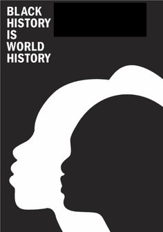 Black History Is World History http://2.bp.blogspot.com/-R9i1xbux5js/T04UruokZTI/AAAAAAAABEs/GOhkz2sSDcI/s1600/Black+History+Is+World+History.jpg