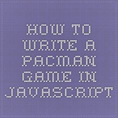 How to write a pacman game in Javascript