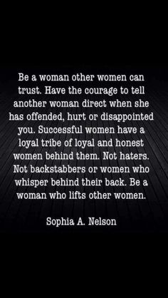 Be a woman who lifts other women.