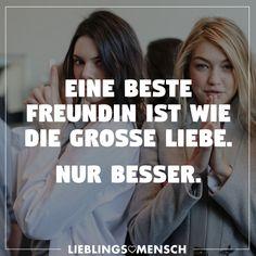Eine beste Freundin ist wie die grosse Liebe. Nur besser. - VISUAL STATEMENTS®