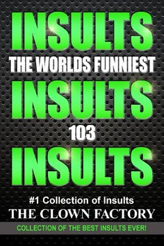 INSULTS - The Best Insults Ever - Win at any verbal argument!  ($1.20) http://www.amazon.com/INSULTS-The-Best-Insults-Ever-Win-at-any-verbal-argument/dp/B00D1BI04S%3FSubscriptionId%3D%26tag%3Dhpb4-20%26linkCode%3Dxm2%26camp%3D1789%26creative%3D390957%26creativeASIN%3DB00D1BI04Srpid=le1391714587/INSULTS_The_Best_Insults_Ever_Win_at_any_verbal_argument