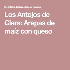Los Antojos de Clara: Arepas de maíz con queso