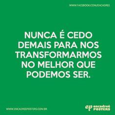 Nunca é cedo demais para nos transformarmos no melhor que podemos ser. http://www.encadreeposters.com.br/