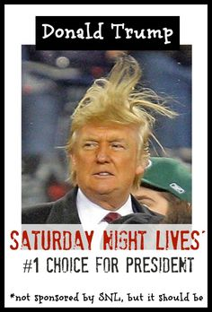 Donald Trump for President - Saturday Night Lives' first choice for prez - funny photo, meme, crazy hair and accent is every comedians dream