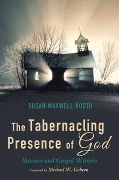 THE TABERNACLING PRESENCE OF GOD (Mission and Gospel Witness; by Susan Maxwell Booth; foreword by Michael W. Goheen; Imprint: Wipf and Stock). Although a large majority of believers agree that they should share their faith, most report that they, in fact, do not. That's not really all that surprising given today's pluralistic cultural setting. But maybe this same culture's longing for transcendence, community, and a place to call home points to a backstory that makes sense of it all. If…